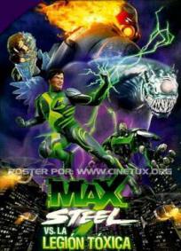 Max Steel - A Legião Tóxica