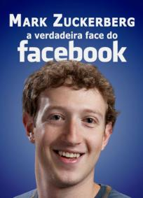 Mark Zuckerberg: A Verdadeira Face do Facebook