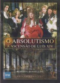 O Absolutismo - A Ascensão de Luís XIV